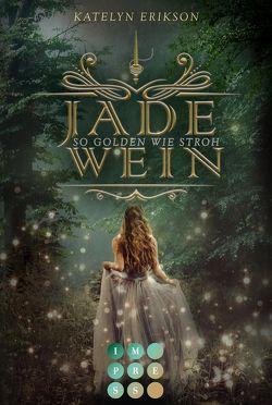 Jadewein 1: So golden wie Stroh von Erikson,  Katelyn