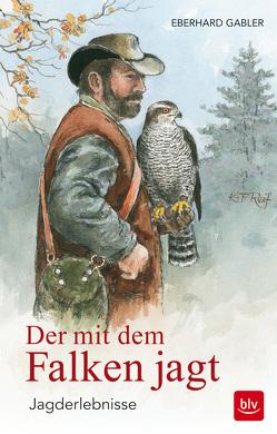Der mit dem Falken jagt von Gabler,  Eberhard, Reif,  Klaus-Peter