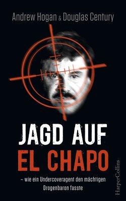 Jagd auf El Chapo von Century,  Douglas, Hogan,  Andrew, Koppers,  Rita