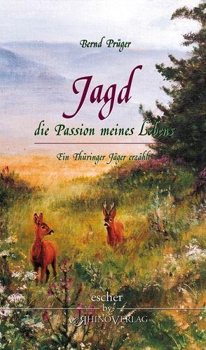 Jagd – die Passion meines Lebens von Prüger,  Bernd, Reif,  Klaus-Peter