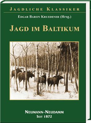 Jagd im Baltikum von Baron Kruedener,  Edgar