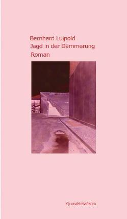 Jagd in der Dämmerung, Roman von Luipold,  Bernhard