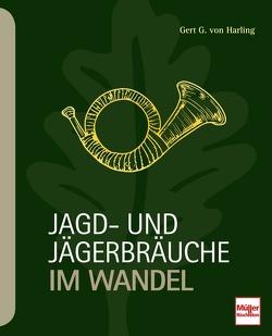 Jagd- und Jägerbräuche im Wandel von von Harling,  Gert G.