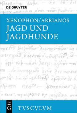 Jagd und Jagdhunde von Arrianos, Brodersen,  Kai, Xenophon