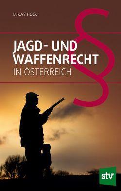 Jagd- und Waffenrecht in Österreich von Hock,  Lukas