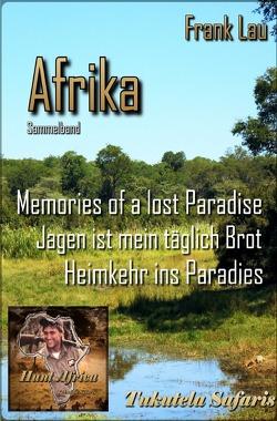 Jagderlebnisse in Afrika / Sammelband: AFRIKA mit den Augen des Jägers von Lau,  Frank
