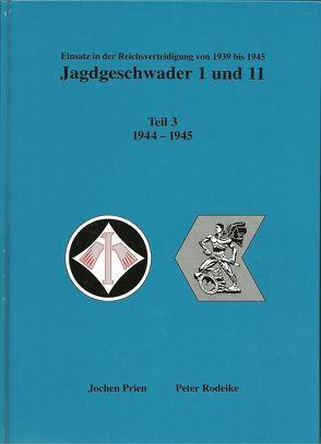 Jagdgeschwader 1 + 11 Teil 3 1944 bis 1945 von Prien,  Jochen, Rodeike,  Peter