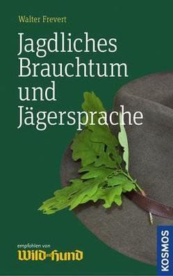 Jagdliches Brauchtum und Jägersprache von Frevert,  Walter