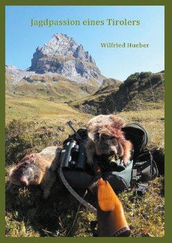 Jagdpassion eines Tirolers von Hueber,  Wilfried