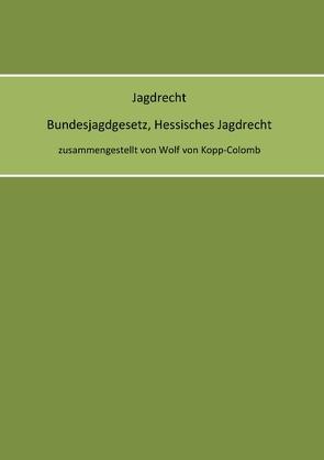 Jagdrecht Bundesjagdgesetz, Hessisches Jagdrecht von von Kopp-Colomb,  Wolf