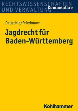 Jagdrecht für Baden-Württemberg von Deuschle,  Dieter, Friedmann,  Jörg