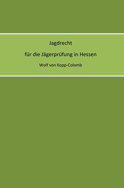 Jagdrecht für die Jägerprüfung in Hessen von von Kopp-Colomb,  Wolf