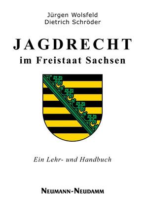 Jagdrecht im Freistaat Sachsen von Schröder,  Dietrich, Wolsfeld,  Jürgen