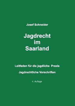 Jagdrecht im Saarland von Schneider,  Josef