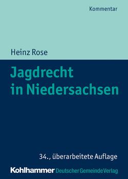 Jagdrecht in Niedersachsen von Rose,  Heinz