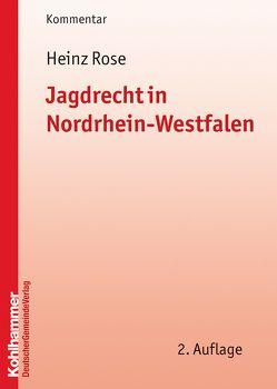 Jagdrecht in Nordrhein-Westfalen von Rose,  Heinz