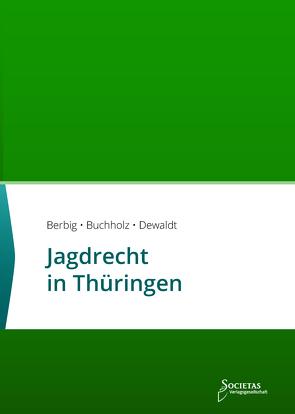 Jagdrecht in Thüringen von Berbig,  Conrad, Buchholz,  Till, Dewaldt,  Sebastian C.