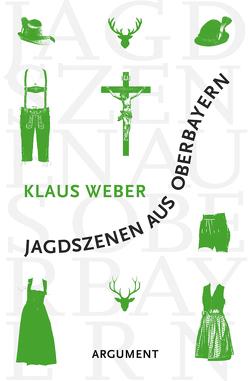 Jagdszenen aus Oberbayern von Weber,  Klaus