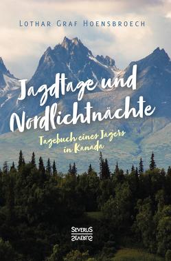 Jagdtage und Nordlichtnächte von Hoensbroech,  Lothar Graf
