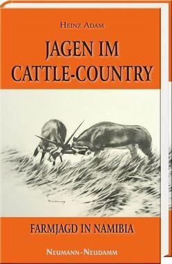 Jagen im Cattle-Country von Adam,  Heinz