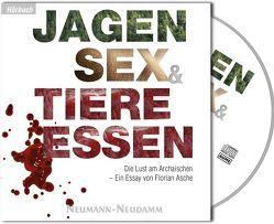 Jagen, Sex & Tiere essen von Asche,  Florian