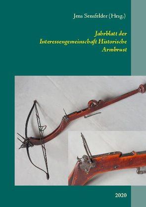 Jahrblatt der Interessengemeinschaft Historische Armbrust von Sensfelder,  Jens