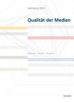 Jahrbuch 2011 Qualität der Medien – ONLINE-BOOK von fög - Forschungsbereich Öffentlichkeit und Gesellschaft der Universität Zürich (Hrsg.)