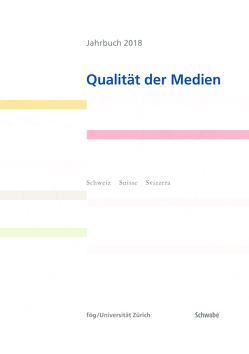 Jahrbuch 2018 Qualität der Medien von fög - Forschungsinstitut Öffentlichkeit und Gesellschaft