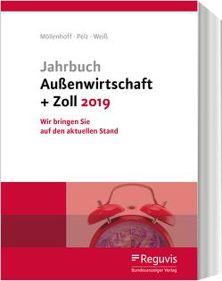 Jahrbuch Außenwirtschaft + Zoll 2019 von Möllenhoff,  Ulrich, Pelz,  Klaus, Weiss,  Thomas