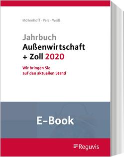Jahrbuch Außenwirtschaft + Zoll 2020 (E-Book) von Möllenhoff,  Ulrich, Pelz,  Klaus, Weiss,  Thomas