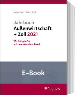 Jahrbuch Außenwirtschaft + Zoll 2021 (E-Book) von Möllenhoff,  Ulrich, Pelz,  Klaus, Weiss,  Thomas
