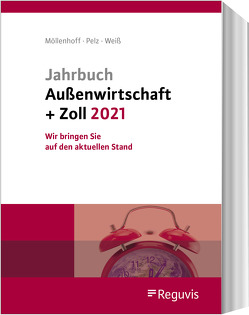 Jahrbuch Außenwirtschaft + Zoll 2021 von Möllenhoff,  Ulrich, Pelz,  Klaus, Weiss,  Thomas