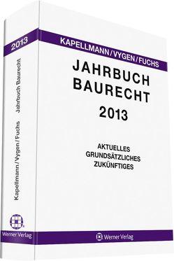 Jahrbuch Baurecht 2013 von Fuchs,  Heiko, Kapellmann,  Klaus D., Vygen,  Klaus