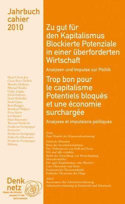 Jahrbuch Denknetz 2010: Zu gut für den Kapitalismus. Blockierte Potenziale in einer überforderten Wirtschaft