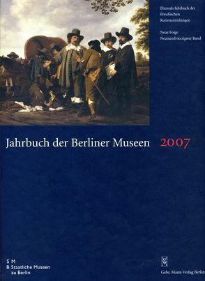 Jahrbuch der Berliner Museen. Jahrbuch der Preussischen Kunstsammlungen. Neue Folge / 2007