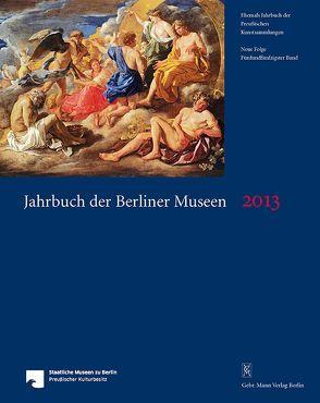 Jahrbuch der Berliner Museen. Jahrbuch der Preussischen Kunstsammlungen. Neue Folge / Jahrbuch der Berliner Museen 55. Band (2013) von Staatliche Museen zu Berlin