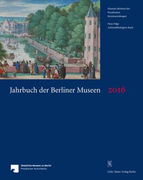 Jahrbuch der Berliner Museen. Jahrbuch der Preussischen Kunstsammlungen. Neue Folge / Jahrbuch der Berliner Museen 58. Band (2016) von Staatliche Museen zu Berlin