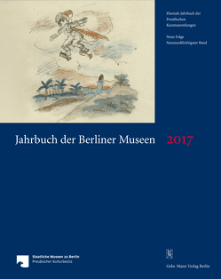 Jahrbuch der Berliner Museen. Jahrbuch der Preussischen Kunstsammlungen. Neue Folge / Jahrbuch der Berliner Museen 59. Band (2017) von Staatliche Museen zu Berlin