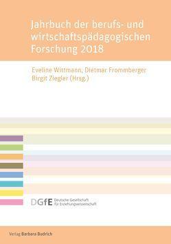 Jahrbuch der berufs- und wirtschaftspädagogischen Forschung 2018 von Frommberger,  Dietmar, Wittmann,  Eveline, Ziegler,  Birgit