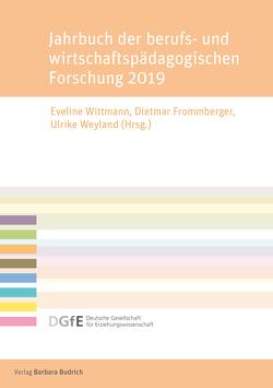 Jahrbuch der berufs- und wirtschaftspädagogischen Forschung 2019 von Frommberger,  Dietmar, Weyland,  Ulrike, Wittmann,  Eveline