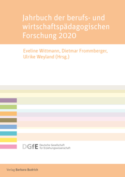 Jahrbuch der berufs- und wirtschaftspädagogischen Forschung 2020 von Frommberger,  Dietmar, Weyland,  Ulrike, Wittmann,  Eveline