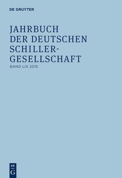 Jahrbuch der Deutschen Schillergesellschaft / 2015 von Barner,  Wilfried, Lubkoll,  Christine, Osterkamp,  Ernst, Raulff,  Ulrich