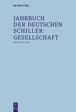 Jahrbuch der Deutschen Schillergesellschaft / 2017 von Honold,  Alexander, Lubkoll,  Christine, Martus,  Steffen, Raulff,  Ulrich, Richter,  Sandra