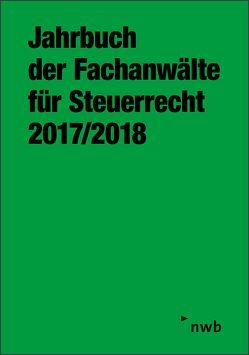 Jahrbuch der Fachanwälte für Steuerrecht 2017/2018 von Arbeitsgemeinschaft der