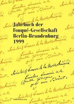 Jahrbuch der Fouqué-Gesellschaft Berlin-Brandenburg 1999 von Arnold-de Simine,  Silke, Baumgartner,  Karin, Bertschik,  Julia, Cloot,  Julia, Diegmann-Hornig,  Katja, Stockinger,  Claudia, Wägenbaur,  Birgit, Witt,  Tobias