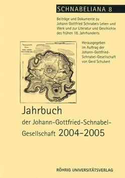 Jahrbuch der Johann-Gottfried-Schnabel-Gesellschaft / Jahrbuch der Johann-Gottfried-Schnabel-Gesellschaft 2004-2005 von Schubert,  Gerd