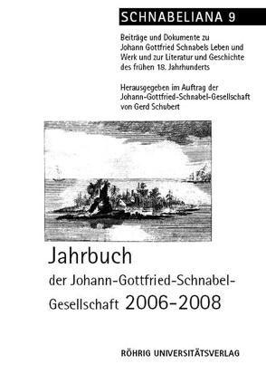 Jahrbuch der Johann-Gottfried-Schnabel-Gesellschaft 2006 – 2008 von Schubert,  Gerd