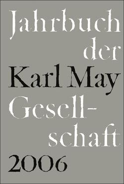 Jahrbuch der Karl-May-Gesellschaft / 2006 von Roxin,  Claus, Schmiedt,  Helmut, Stolte,  Heinz, Vollmer,  Hartmut, Wolff,  Reinhold, Wollschläger,  Hans