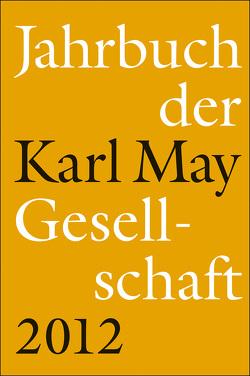 Jahrbuch der Karl-May-Gesellschaft 2012 von Roxin,  Claus, Schmiedt,  Helmut, Vollmer,  Hartmut, Zeilinger,  Johannes
