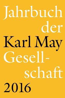Jahrbuch der Karl-May-Gesellschaft 2016 von Roxin,  Claus, Schleburg,  Florian, Schmiedt,  Helmut, Vollmer,  Hartmut, Zeilinger,  Johannes